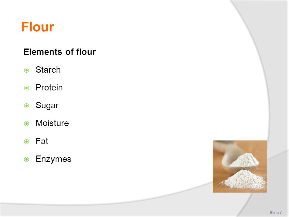 Flour Elements of flour Starch Protein Sugar Moisture Fat Enzymes