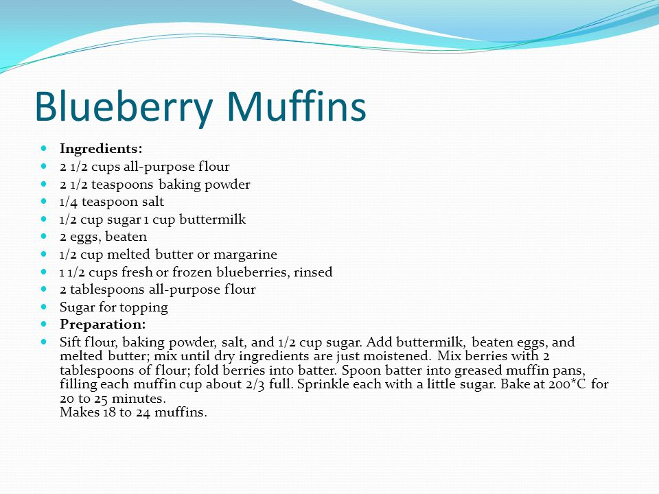 Blueberry Muffins Ingredients: 2 1/2 cups all-purpose flour