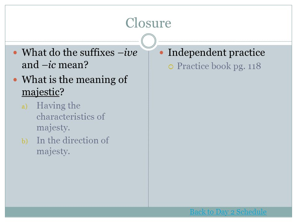 Closure What do the suffixes –ive and –ic mean