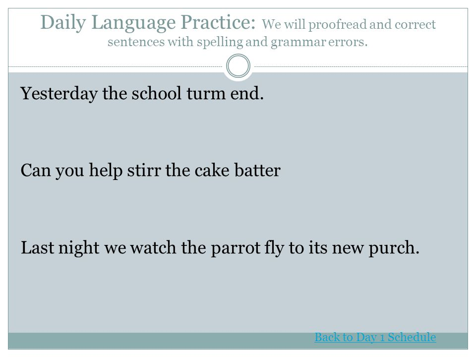 Daily Language Practice: We will proofread and correct sentences with spelling and grammar errors.