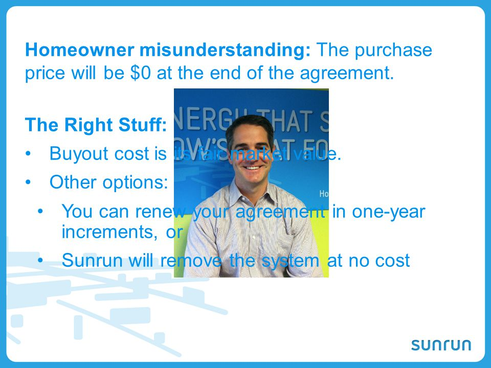 Homeowner misunderstanding: The purchase price will be $0 at the end of the agreement.