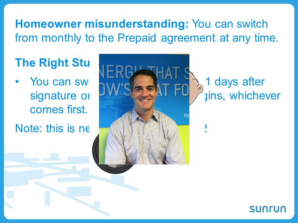 Homeowner misunderstanding: You can switch from monthly to the Prepaid agreement at any time.