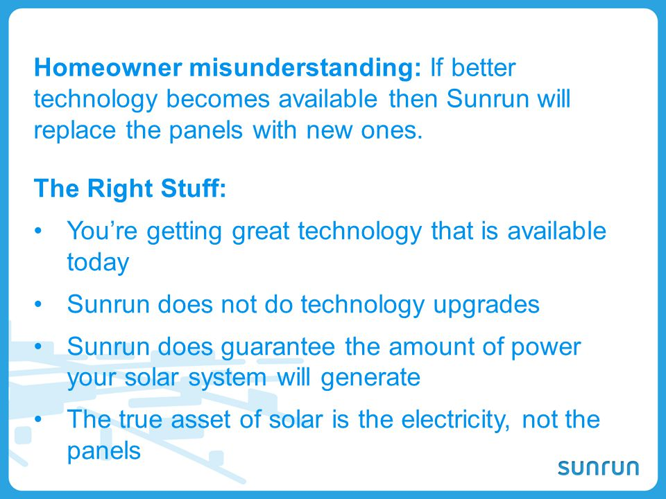 Homeowner misunderstanding: If better technology becomes available then Sunrun will replace the panels with new ones.