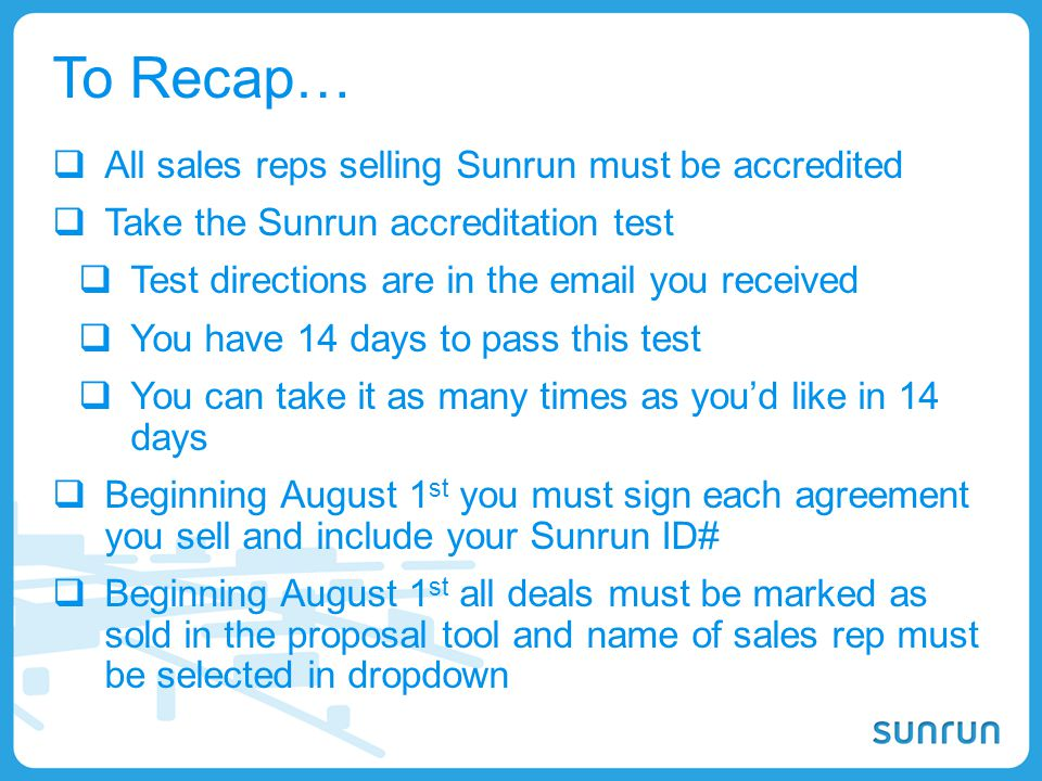 To Recap… All sales reps selling Sunrun must be accredited