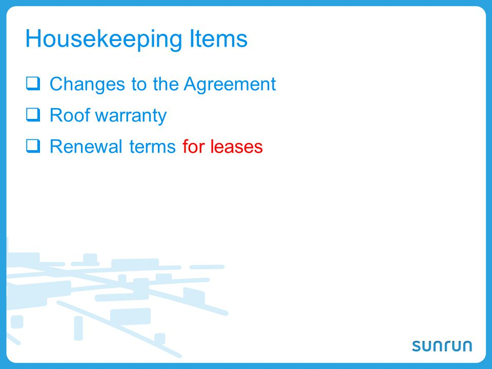 Housekeeping Items Changes to the Agreement Roof warranty