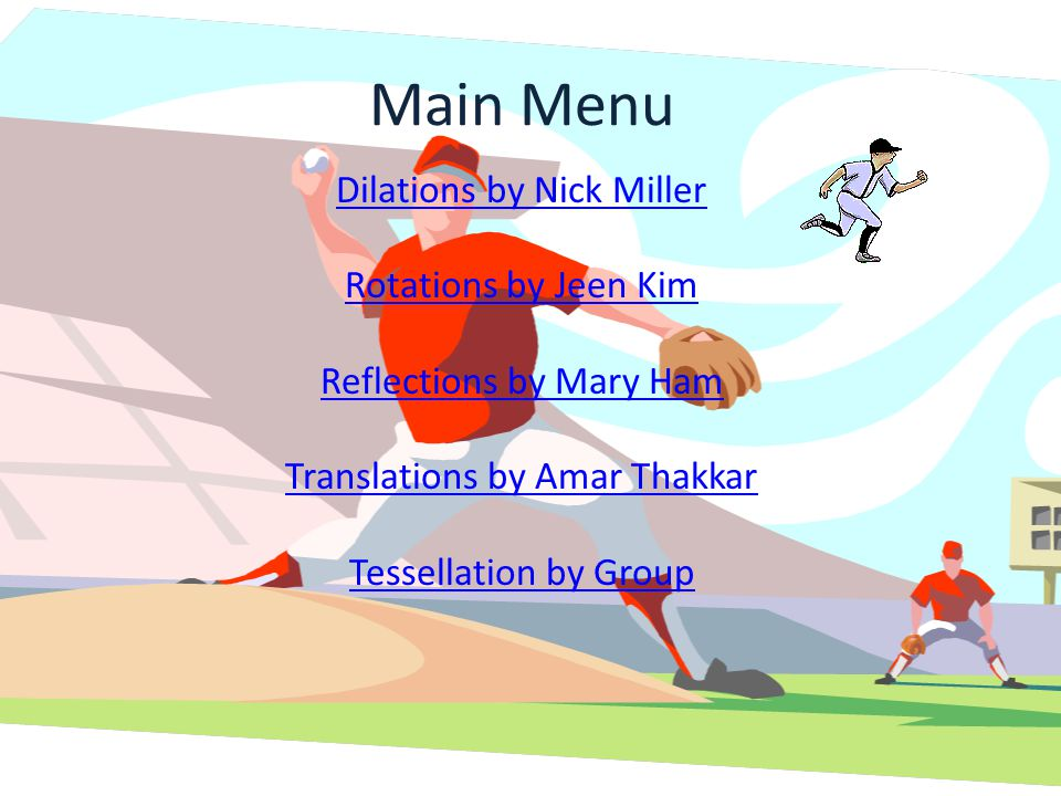 Main Menu Dilations by Nick Miller Rotations by Jeen Kim