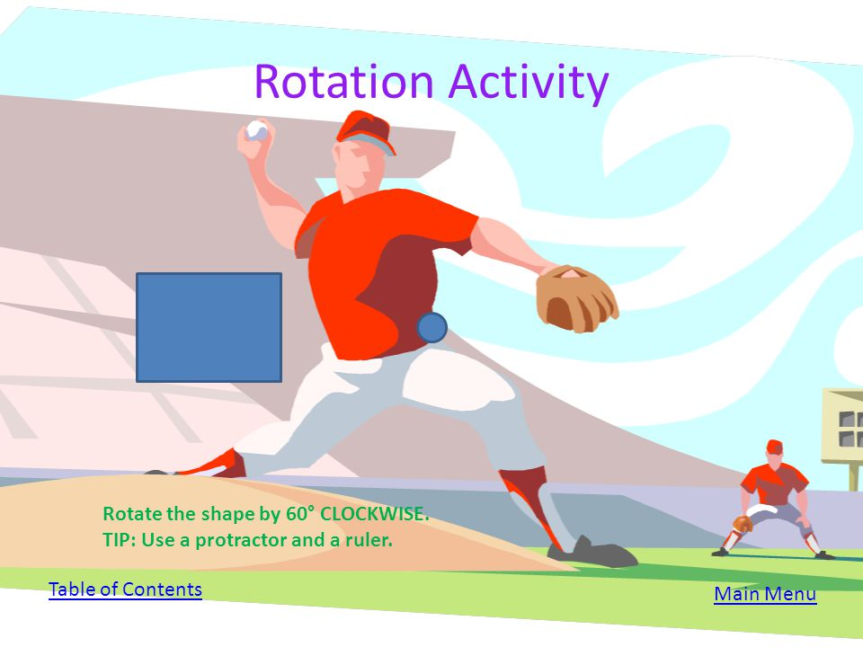 Rotation Activity Rotate the shape by 60° CLOCKWISE. TIP: Use a protractor and a ruler. Table of Contents.