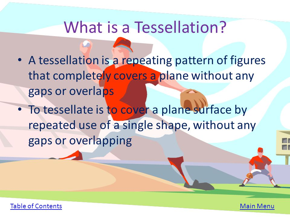What is a Tessellation A tessellation is a repeating pattern of figures that completely covers a plane without any gaps or overlaps.