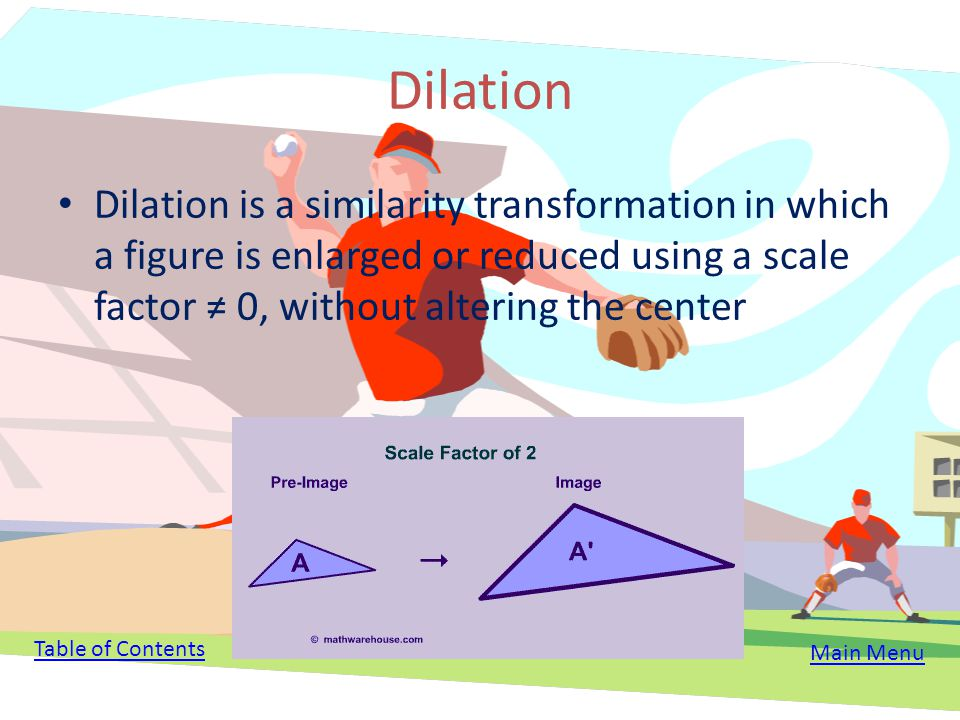 Dilation Dilation is a similarity transformation in which a figure is enlarged or reduced using a scale factor ≠ 0, without altering the center.