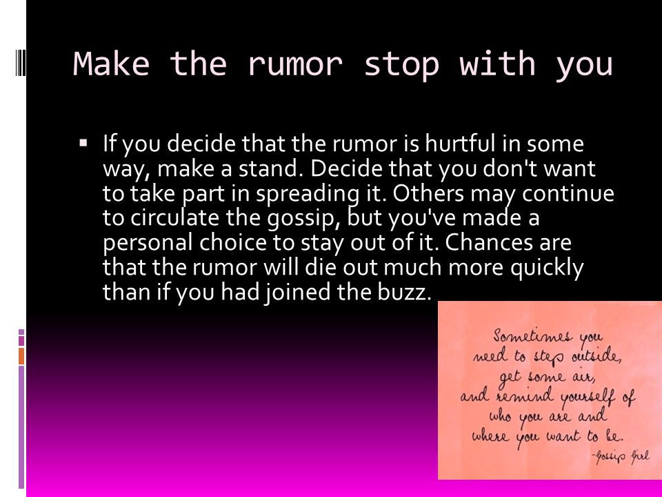 Make the rumor stop with you