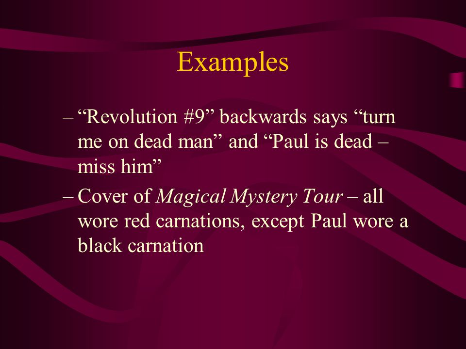 Examples Revolution #9 backwards says turn me on dead man and Paul is dead – miss him