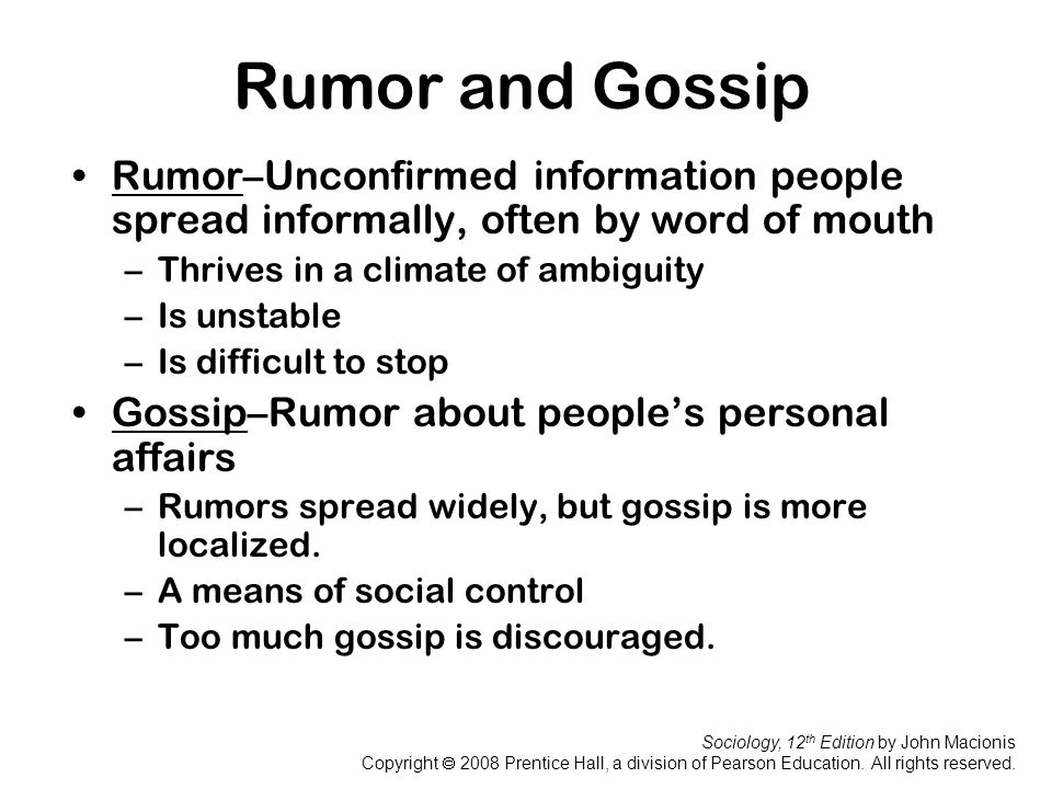 Rumor and Gossip Rumor–Unconfirmed information people spread informally, often by word of mouth. Thrives in a climate of ambiguity.