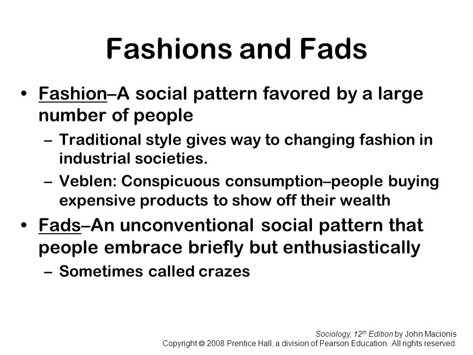 Fashions and Fads Fashion–A social pattern favored by a large number of people.