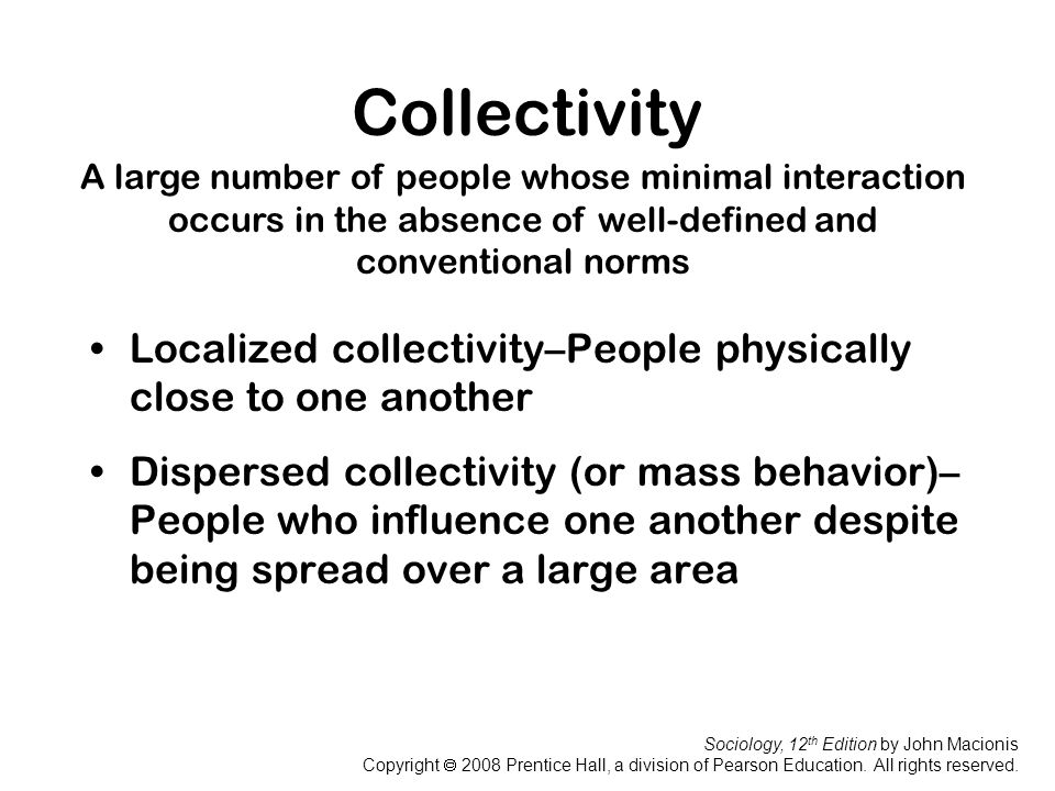 Collectivity A large number of people whose minimal interaction occurs in the absence of well-defined and conventional norms.