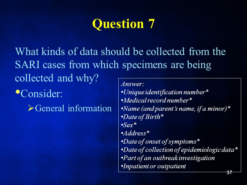 Question 7 What kinds of data should be collected from the SARI cases from which specimens are being collected and why
