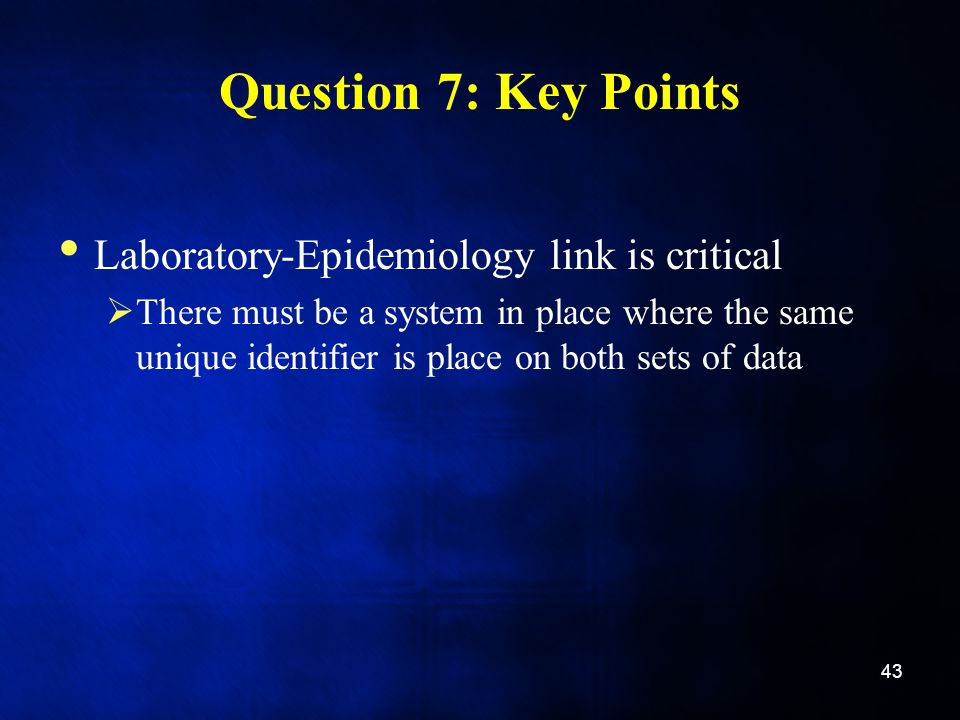 Question 7: Key Points Laboratory-Epidemiology link is critical