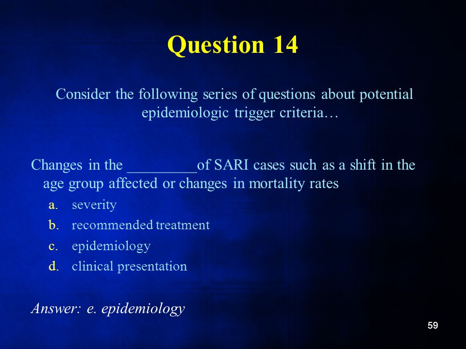 Question 14 Consider the following series of questions about potential epidemiologic trigger criteria…