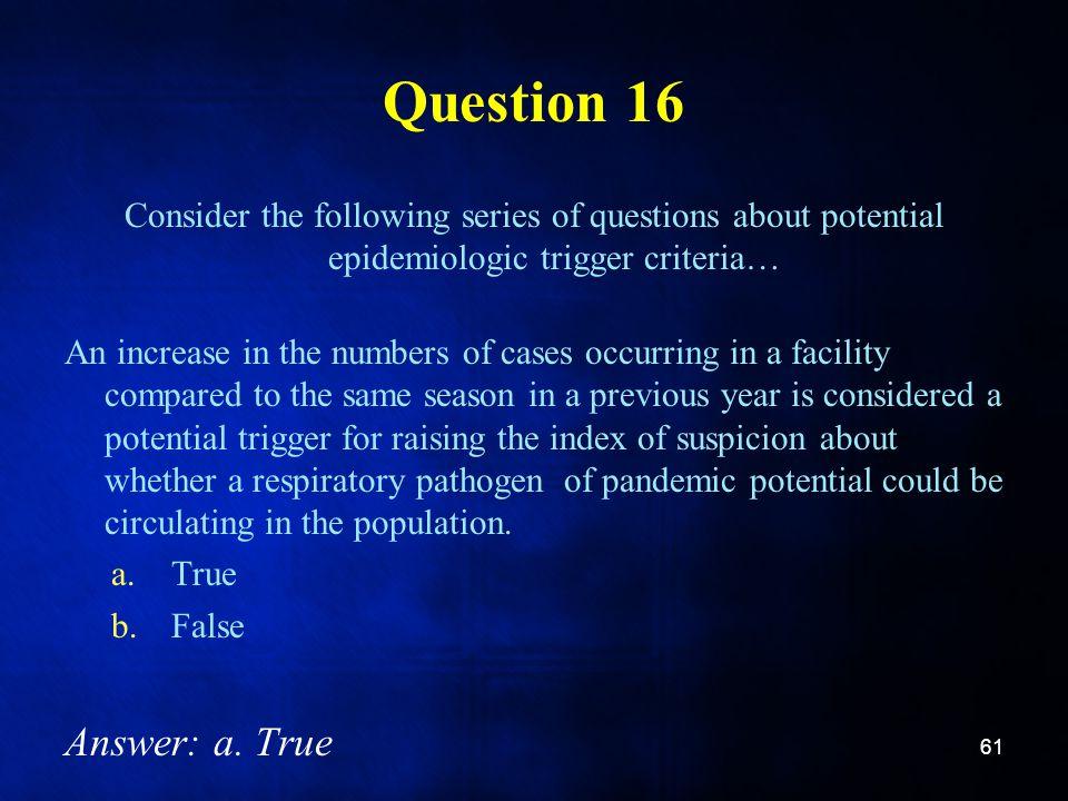 Question 16 Answer: a. True Answer: a. True