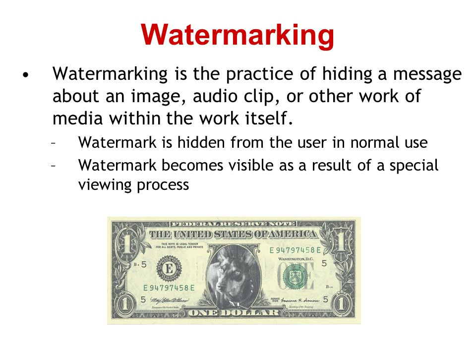 Watermarking Watermarking is the practice of hiding a message about an image, audio clip, or other work of media within the work itself.