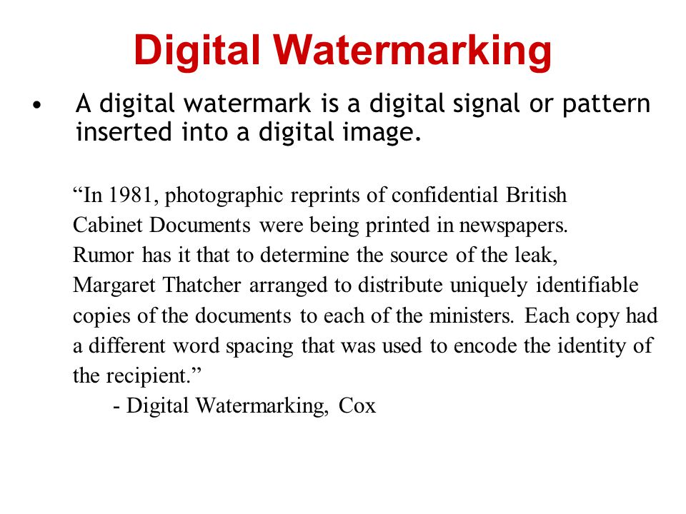 Digital Watermarking A digital watermark is a digital signal or pattern inserted into a digital image.