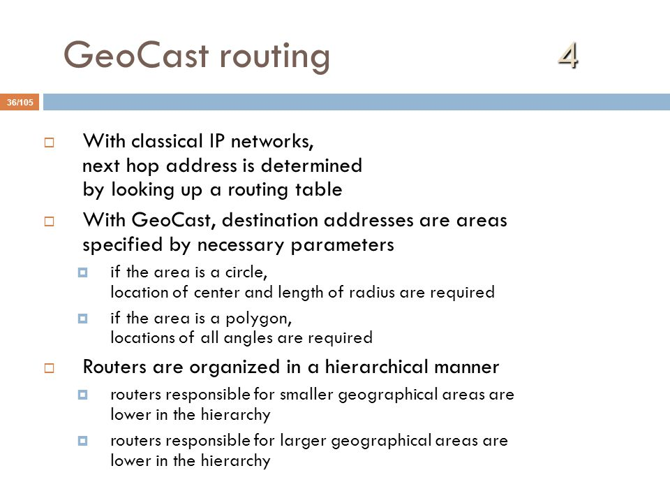 GeoCast routing 4 With classical IP networks, next hop address is determined by looking up a routing table.