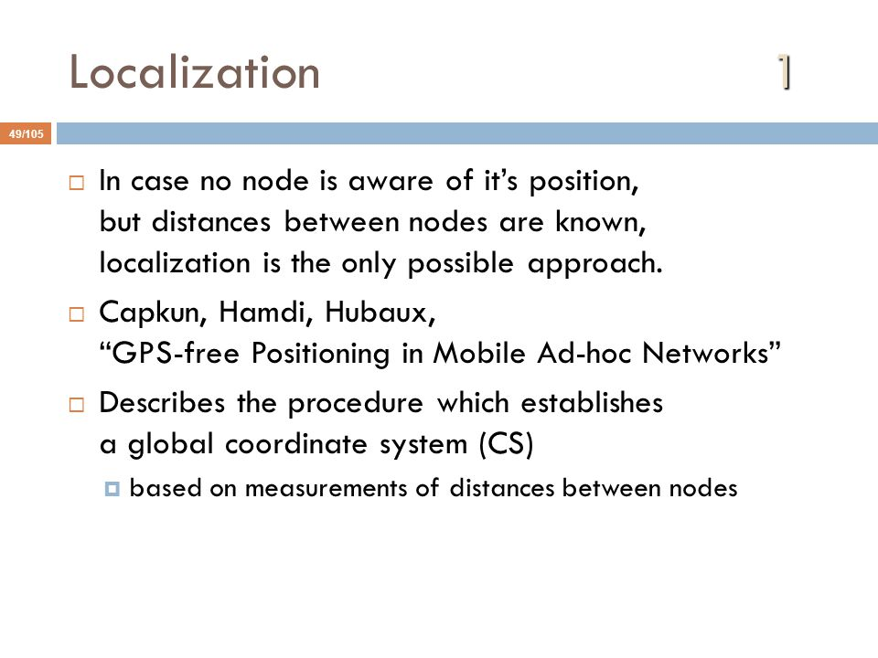 Localization 1 In case no node is aware of it's position, but distances between nodes are known, localization is the only possible approach.