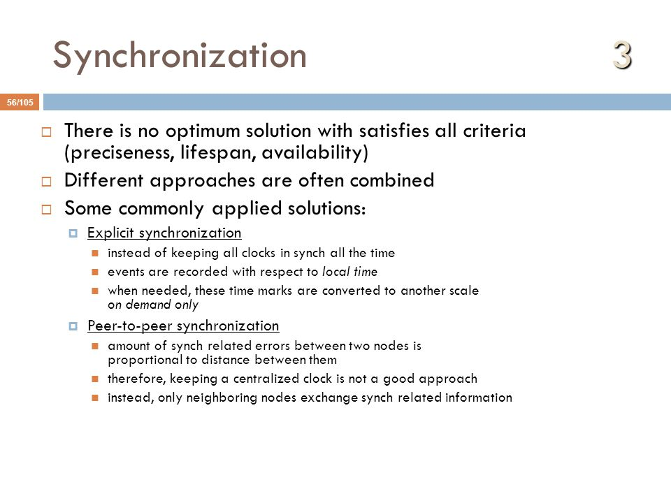 Synchronization 3 There is no optimum solution with satisfies all criteria (preciseness, lifespan, availability)