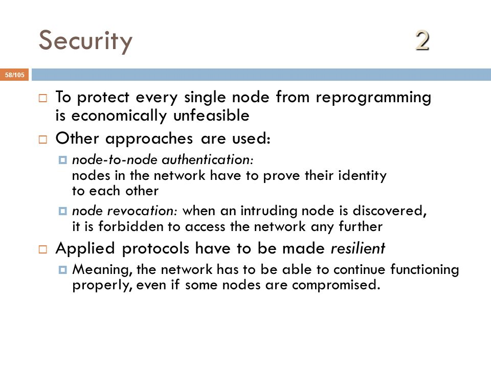 Security 2 To protect every single node from reprogramming is economically unfeasible.