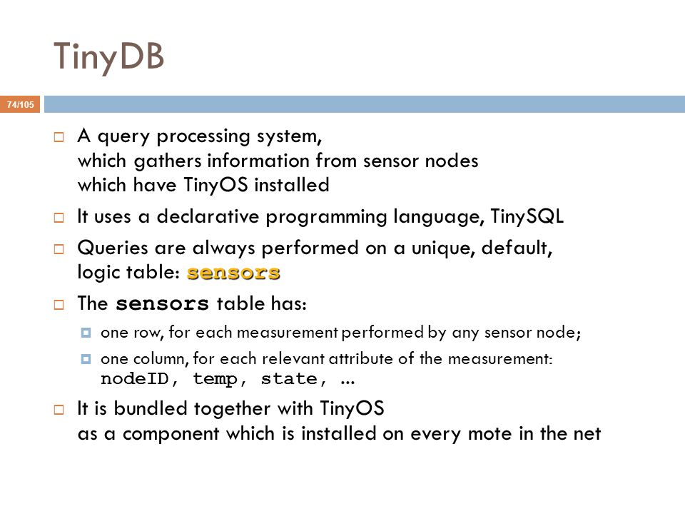 TinyDB A query processing system, which gathers information from sensor nodes which have TinyOS installed.