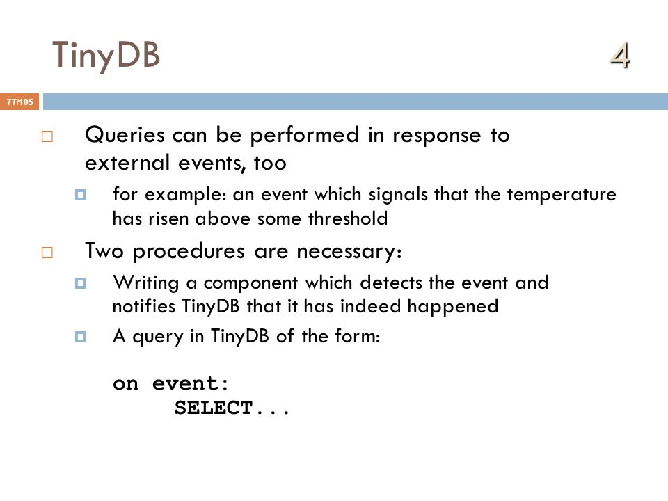 TinyDB 4 Queries can be performed in response to external events, too