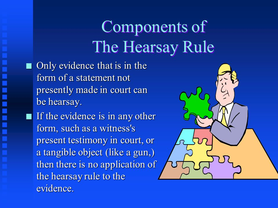 "no evidence rule The rules say evidence is admissible if it is relevant, unless it is excluded by some other rule (such as the rule against hearsay evidence) ""relevant"" evidence is simply evidence which tends to make more likely or less likely a fact important (""material."