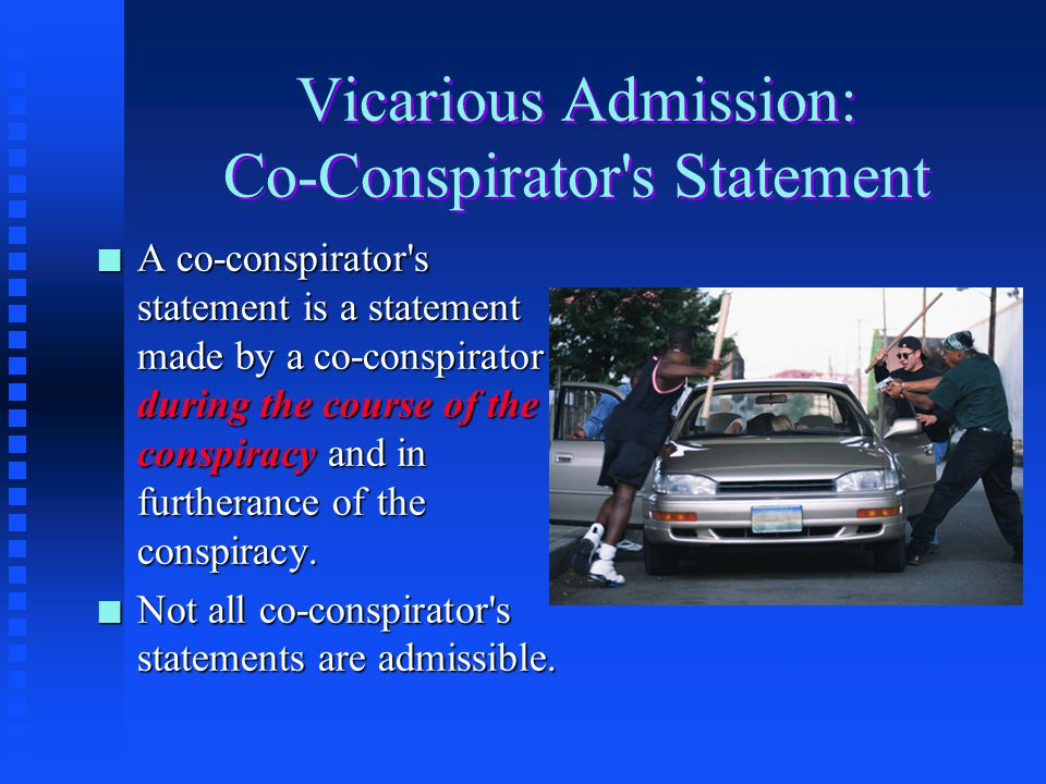 co conspirator rule So, under this co-conspirator admission rule, is a co-conspirator's statement only admissible against a defendant if the statement was made during the course and in furtherance of the conspiracy .