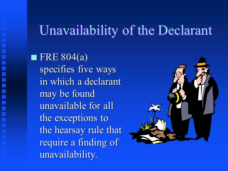 Unavailability of the Declarant