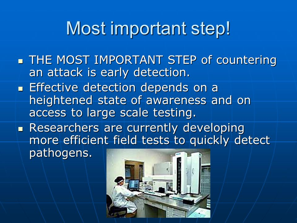 Most important step! THE MOST IMPORTANT STEP of countering an attack is early detection.