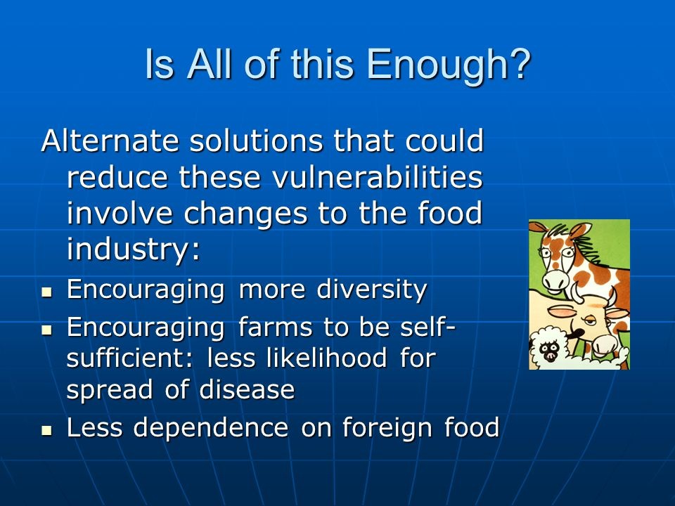 Is All of this Enough Alternate solutions that could reduce these vulnerabilities involve changes to the food industry: