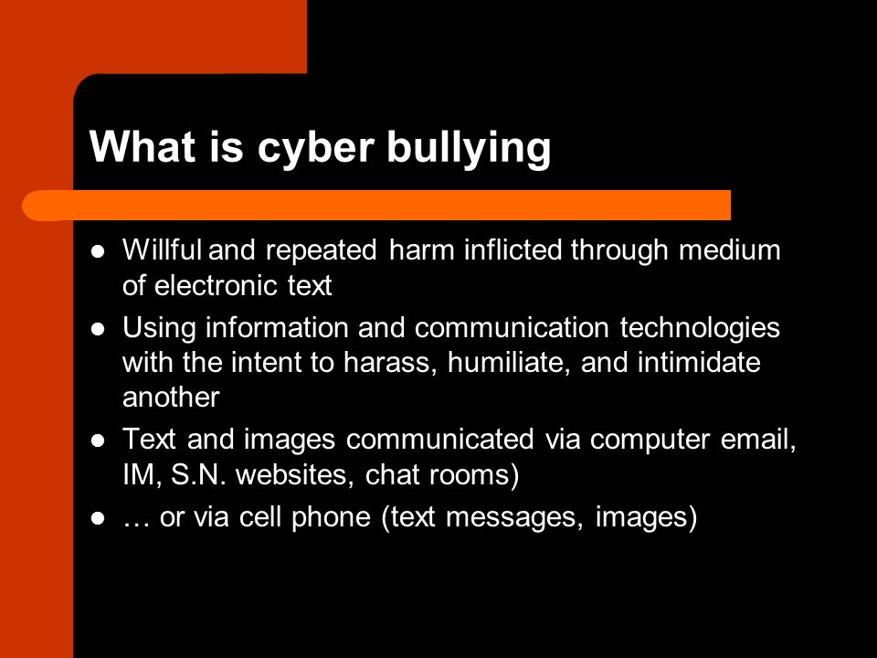 What is cyber bullying Willful and repeated harm inflicted through medium of electronic text.