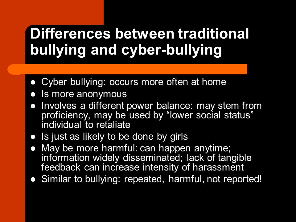 Differences between traditional bullying and cyber-bullying