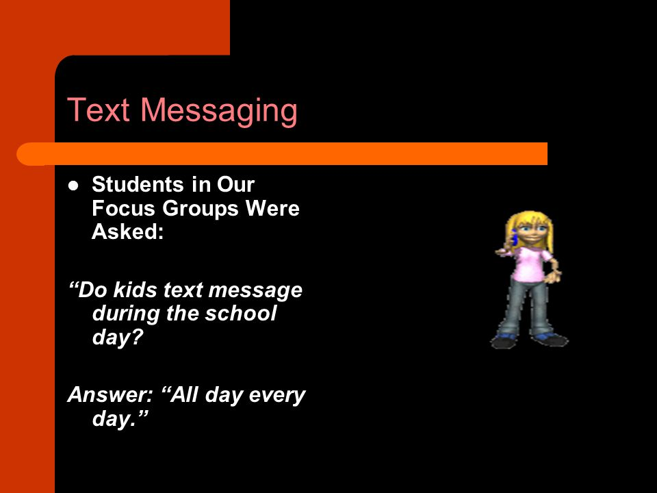 Text Messaging Students in Our Focus Groups Were Asked: