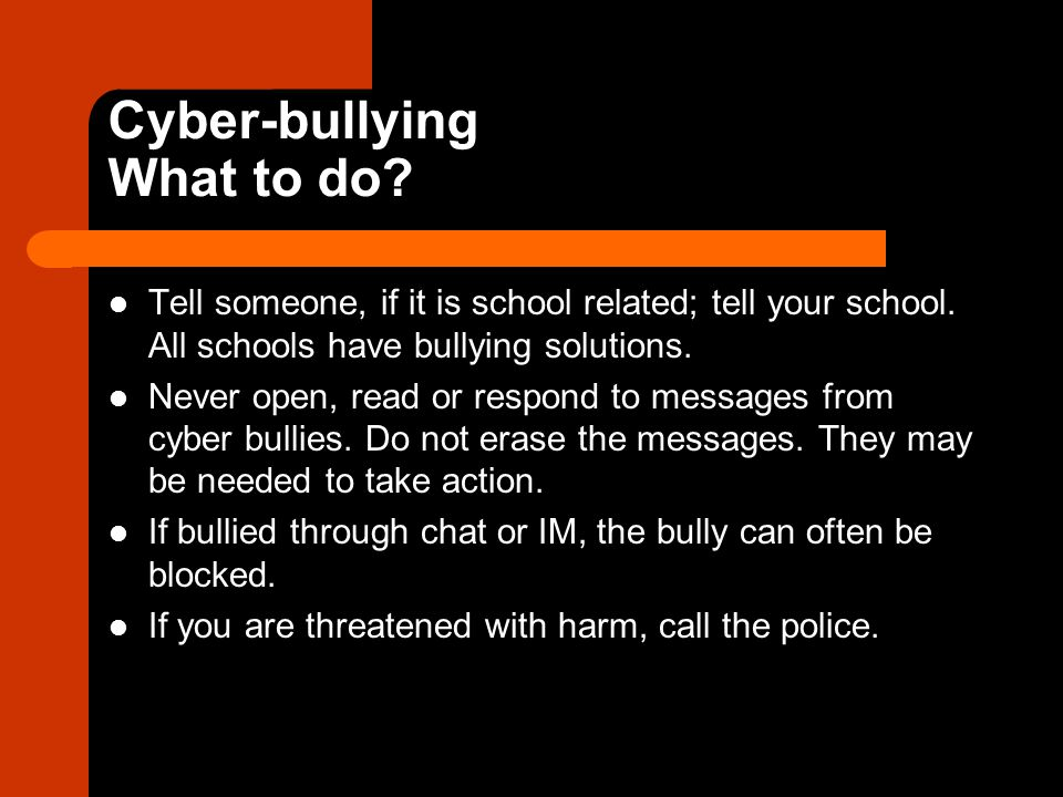 Cyber-bullying What to do