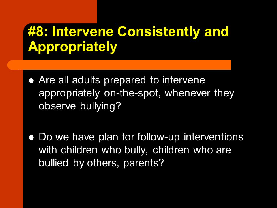#8: Intervene Consistently and Appropriately