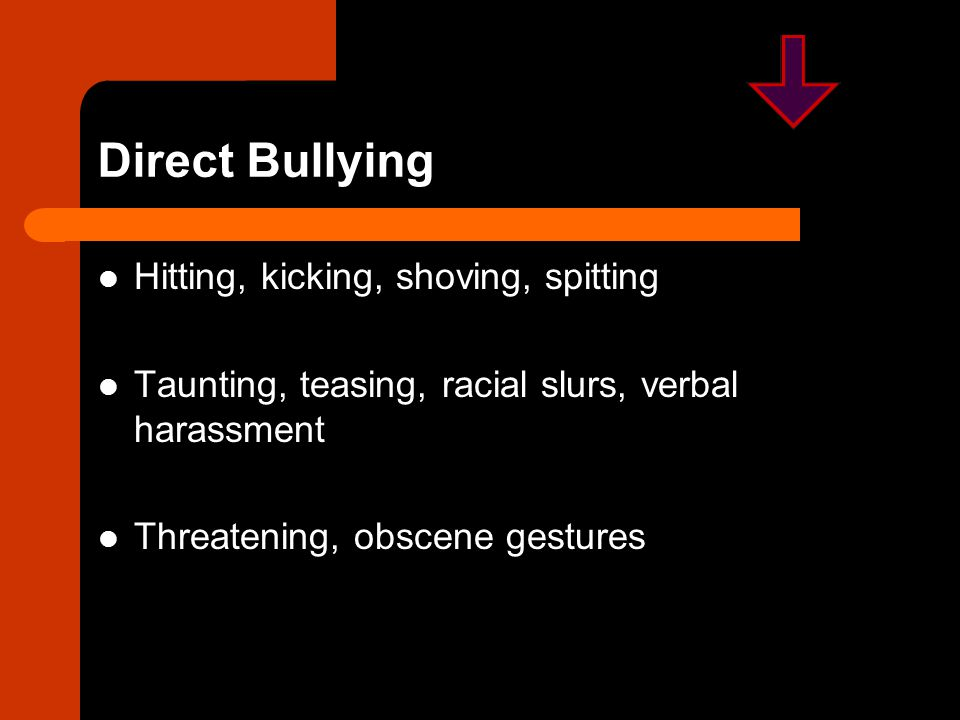 Direct Bullying Hitting, kicking, shoving, spitting