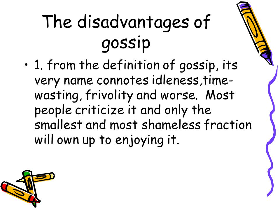 1. From The Definition Of Gossip, Its Very Name Connotes  Idleness,time Wasting, Frivolity And Worse. Most People Criticize It And  Only The Smallest And Most ...
