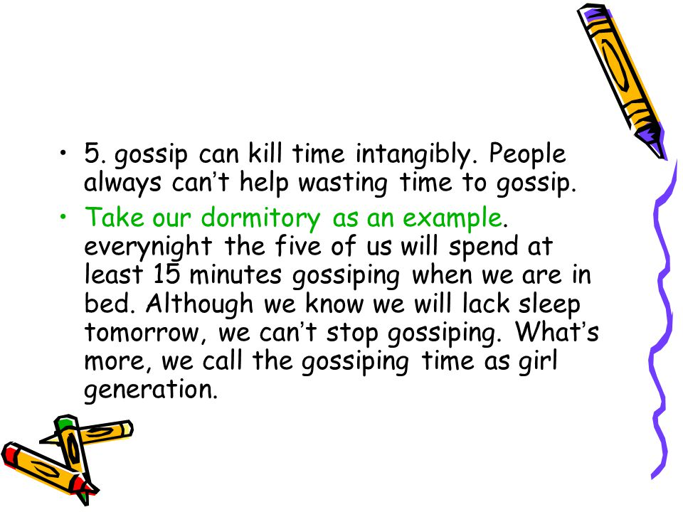 5. gossip can kill time intangibly