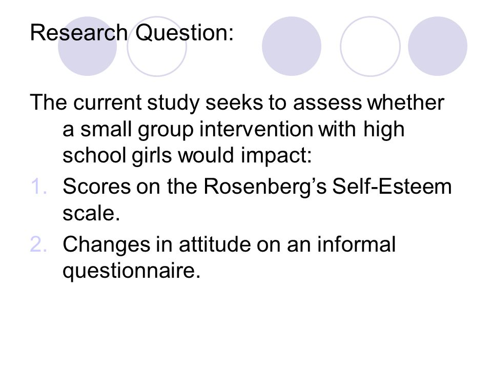 Research Question: The current study seeks to assess whether a small group intervention with high school girls would impact:
