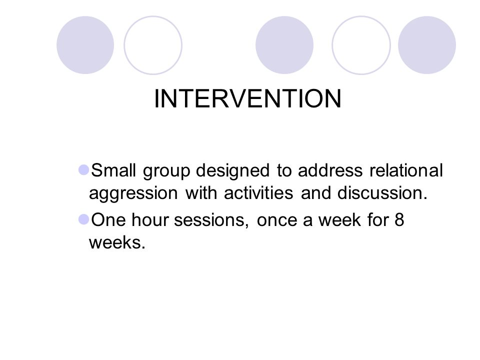 INTERVENTION Small group designed to address relational aggression with activities and discussion.
