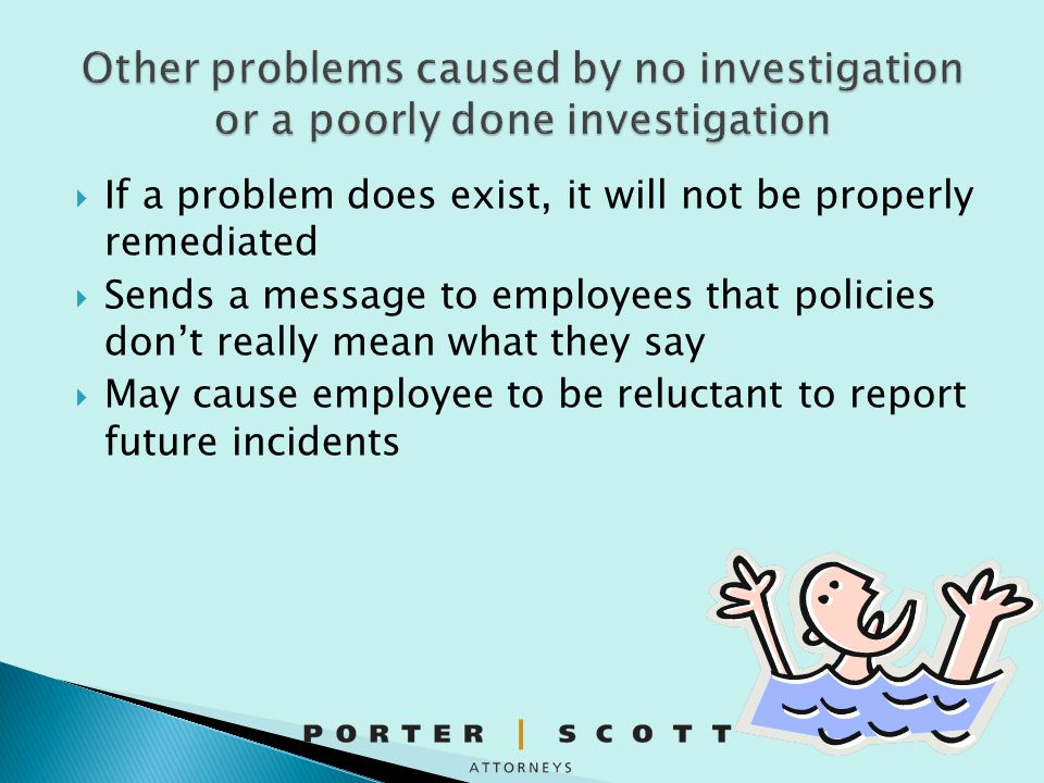 Other problems caused by no investigation or a poorly done investigation