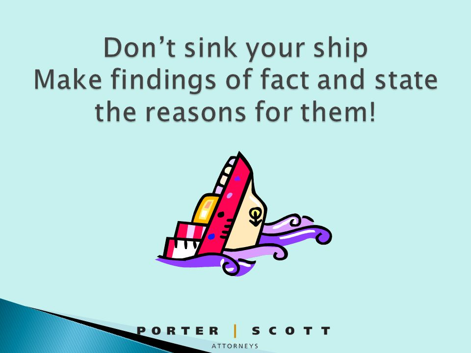 Don't sink your ship Make findings of fact and state the reasons for them!