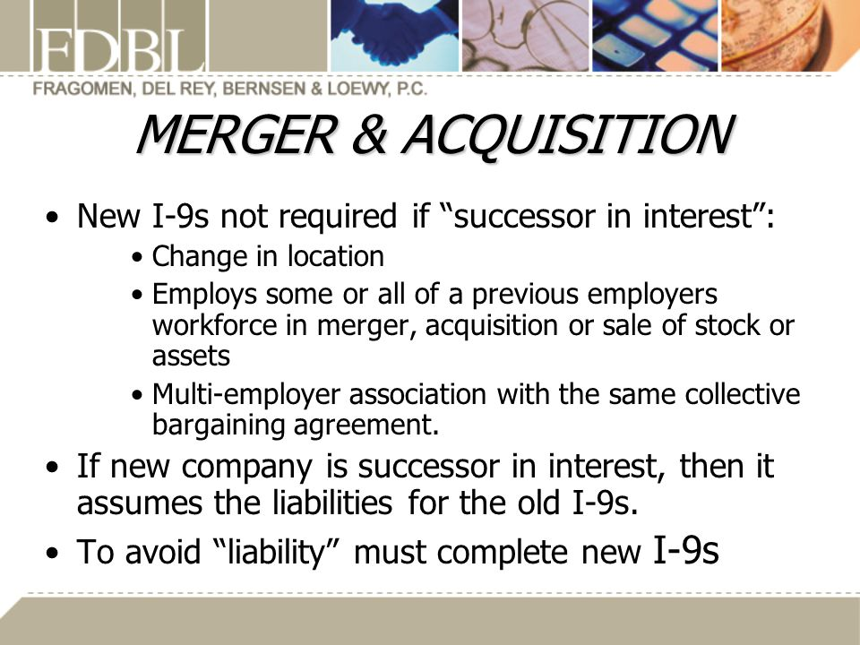 MERGER & ACQUISITION New I-9s not required if successor in interest :
