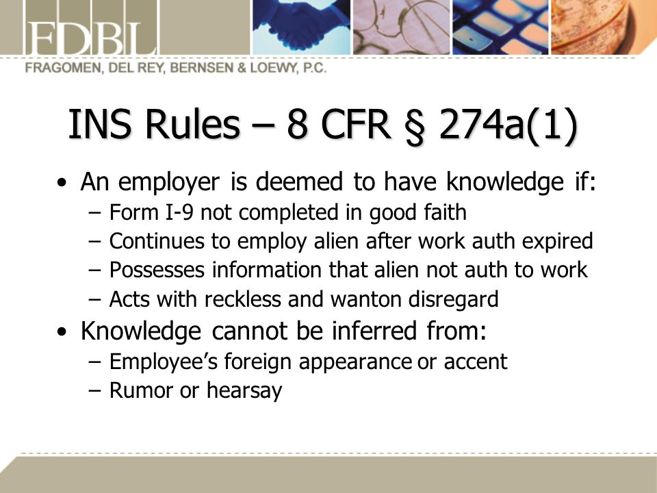 INS Rules – 8 CFR § 274a(1) An employer is deemed to have knowledge if: Form I-9 not completed in good faith.