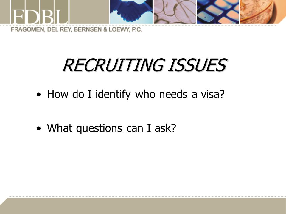 RECRUITING ISSUES How do I identify who needs a visa
